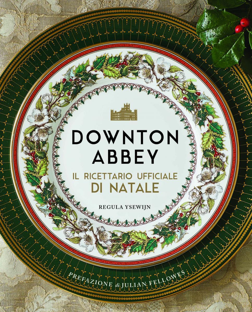 Il ricettario di natale di Downton Abbey, 80 ricette da leccarsi i baffi copertina libro ricette